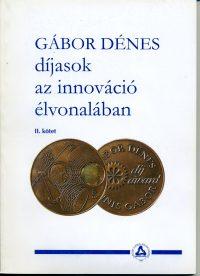 Gábor Dénes díjasok az innováció élvonalában II. kötet